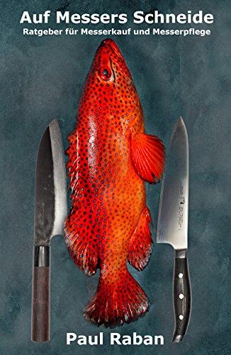 Auf Messers Schneide: Ratgeber für Messerkauf und Messerpflege