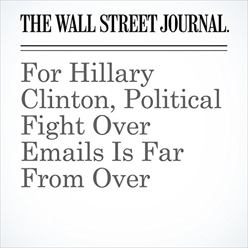 For Hillary Clinton, Political Fight Over Emails Is Far From Over cover art