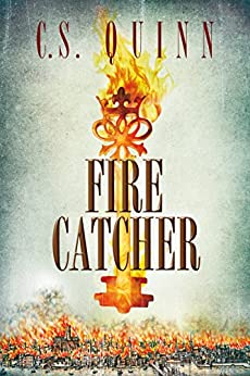 Fire Catcher (The Thief Taker Book 2) by [C.S. Quinn]