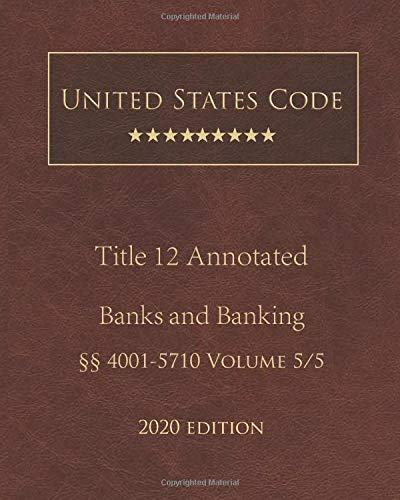 Compare Textbook Prices for United States Code Annotated Title 12 Banks and Banking 2020 Edition §§4001 - 5710 Volume 5/5  ISBN 9798669784812 by Government, United States,Lee, Jason
