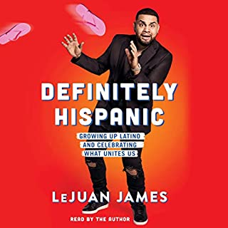 Definitely Hispanic     Essays on Growing Up Latino and Celebrating What Unites Us              By:                                                                                                                                 LeJuan James                               Narrated by:                                                                                                                                 LeJuan James                      Length: 5 hrs and 29 mins     42 ratings     Overall 4.9
