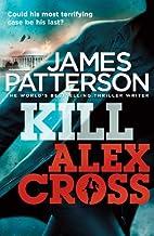 [Kill Alex Cross: (Alex Cross 18)] [By: James Patterson] [January, 2012]
