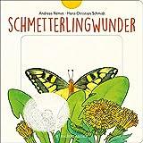 Schmetterlingwunder: Ab 2 Jahren: Wie wächst ein Schmetterling? Zum Schieben, Klappen und Staunen