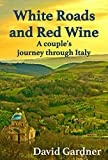 White Roads and Red Wine:: A couple's journey through Italy