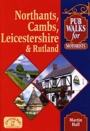 Pub Walks for Motorists: Northamptonshire, Cambridgeshire, Leicestershire and Rutland (Pub Walks for Motorists S.)