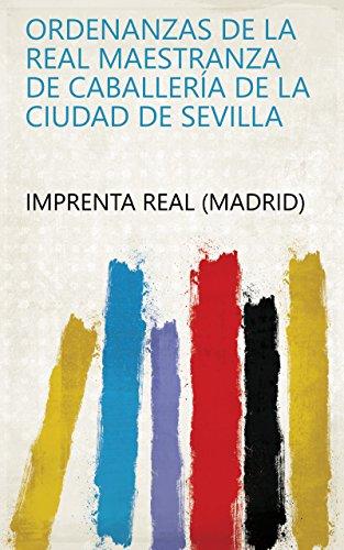 Ordenanzas de la real Maestranza de Caballería de la ciudad de Sevilla