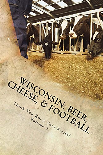 Wisconsin: Beer, Cheese, & Football (Think You Know Your States? Book 2) (English Edition)