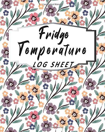 Fridge Temperature Log Sheet: Fridge Temperature Control Freezer, Daily Food Temperature Log Sheets, Refrigerator Temperature Log Paperback, Fridge Temperature Log