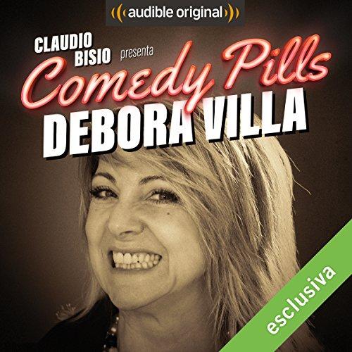 Claudio Bisio presenta Comedy Pills: Debora Villa copertina