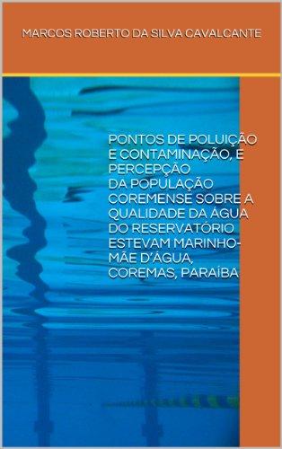 PONTOS DE POLUIÇÃO E CONTAMINAÇÃO, E PERCEPÇÃO DA POPULAÇÃO COREMENSE SOBRE A QUALIDADE DA ÁGUA DO RESERVATÓRIO ESTEVAM MARINHO-MÃE D'ÁGUA, COREMAS, PARAÍBA (Portuguese Edition)
