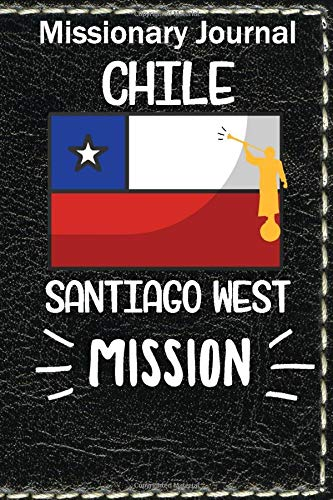 Missionary Journal Chile Santiago West Mission: Mormon missionary journal to remember their LDS mission experiences while serving in the Santiago West Chile Mission