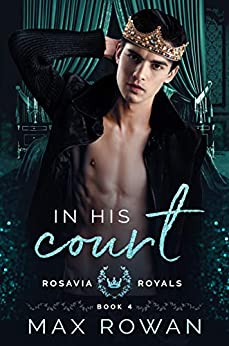 In His Court (Rosavia Royals Book 4) by [Max Rowan]