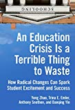 An Education Crisis Is a Terrible Thing to Waste: How Radical Changes Can Spark Student Excitement and Success