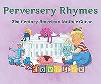 Perversery Rhymes: 21st Century American Mother Goose