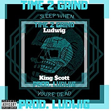 Time 2 Grind (feat. King $cott)