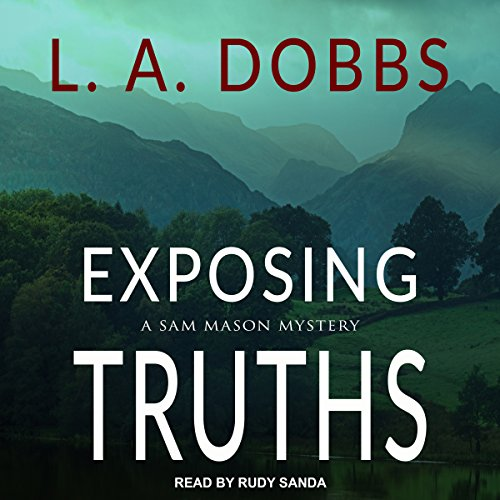 Exposing Truths     Sam Mason Mystery Series, Book 3              By:                                                                                                                                 L. A. Dobbs                               Narrated by:                                                                                                                                 Rudy Sanda                      Length: 5 hrs and 48 mins     9 ratings     Overall 4.7
