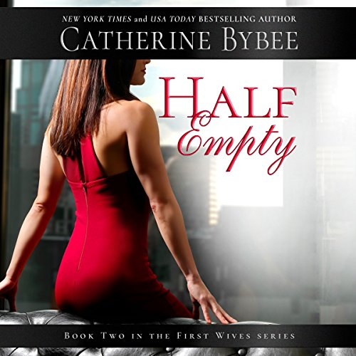 Half Empty     First Wives Series              By:                                                                                                                                 Catherine Bybee                               Narrated by:                                                                                                                                 Emma Wilder                      Length: 8 hrs and 57 mins     758 ratings     Overall 4.7
