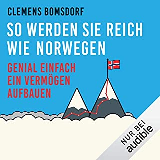 So werden Sie reich wie Norwegen     Genial einfach ein Vermögen aufbauen              Autor:                                                                                                                                 Clemens Bomsdorf                               Sprecher:                                                                                                                                 Peter Weiß                      Spieldauer: 7 Std. und 52 Min.     192 Bewertungen     Gesamt 4,4