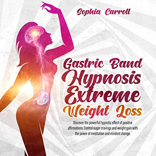 Listen Gastric Band Hypnosis Extreme Weight Loss: Discover the Powerful Hypnotic Effect of Positive Affirma audio book