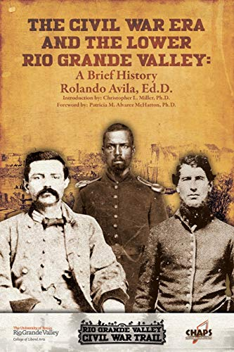 The Civl War Era and the Lower Rio Grande Valley: A Brief History