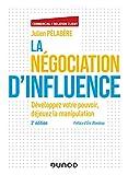 La négociation d'influence - 2e éd. - Développez votre pouvoir, déjouez la manipulation