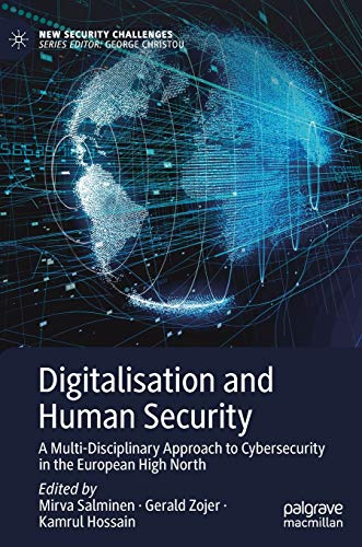 Digitalisation and Human Security: A Multi-Disciplinary Approach to Cybersecurity in the European High North (New Security Challenges)
