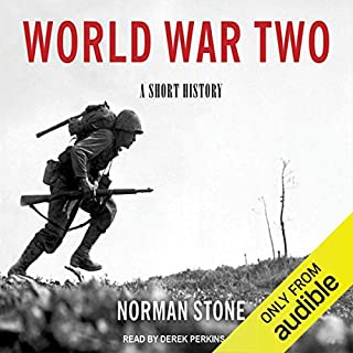 World War Two     A Short History              By:                                                                                                                                 Norman Stone                               Narrated by:                                                                                                                                 Derek Perkins                      Length: 6 hrs and 7 mins     26 ratings     Overall 4.2