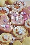Hornear galletas con los niños: Fórmulas para todos los gustos y preocupaciones. Delicioso, sin...