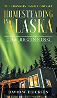 The Franklin Family Odyssey Homesteading in Alaska: The Beginning