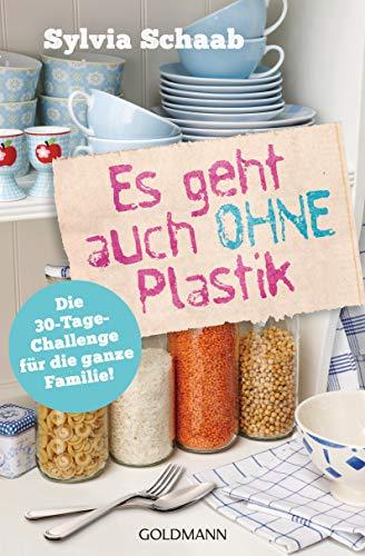 Es geht auch ohne Plastik: Die 30-Tage-Challenge für die ganze Familie! (German Edition)