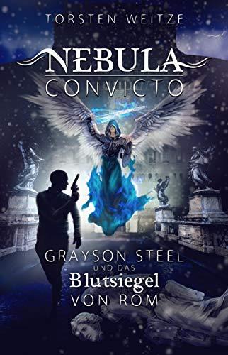 Nebula Convicto. Grayson Steel und das Blutsiegel von Rom: Fantasyroman