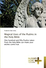 Magical Uses of the Psalms in the Holy Bible: One hundred and fifty Psalms taken from the Holy Bible can make your wishes come true