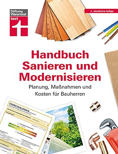 Handbuch Sanieren und Modernisieren: Praxiswissen zu Umbaumaßnahmen - Energieausweis, Finanzierung, Bauausführung und Abnahme: Planung, Maßnahmen und Kosten für Bauherren (German Edition)