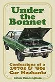 Under the Bonnet: Confessions of a 1970s & '80s Car Mechanic: Confessions of a 1970s and '80s Car Mechanic