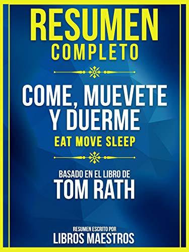 Resumen Completo: Come, Muevete Y Duerme (Eat Move Sleep) - Basado En El Libro De Tom...