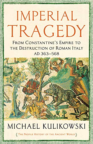 Imperial Tragedy: From Constantine's Empire to the Destruction of Roman Italy AD 363-568 (The Profile History of the Ancient World Series) (English Edition)