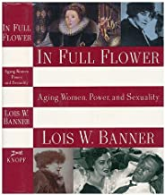 In Full Flower: Aging Women, Power, and Sexuality