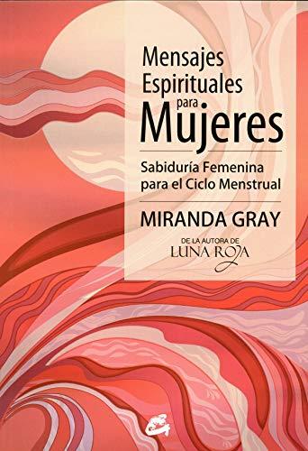 Mensajes Espirituales Para Mujeres: Sabiduría Femenina para el Ciclo Menstrual (Taller de la Hechicera)