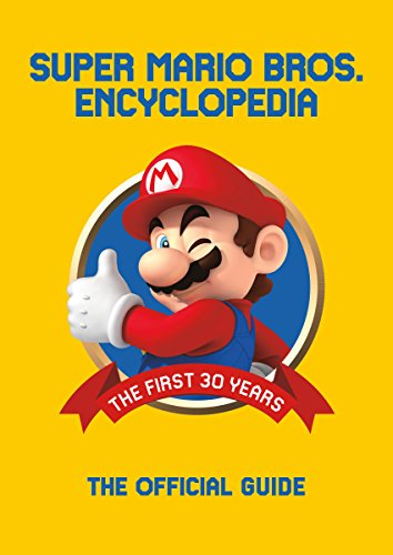 Super Mario Encyclopedia: The Official Guide to the First 30 Years: The Official Guide to the First 30 Years 1985 - 2015