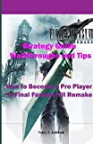 Final Fantasy 7 Remake Strategy Guide Walkthroughs and Tips: How to...