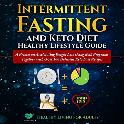 Couverture de Beginner's Intermittent Fasting and Keto Diet Healthy Lifestyle Guide: A Primer on Accelerating Weight Loss Using Both Programs Together with Over 100 Delicious Keto Diet Recipes