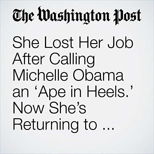 She Lost Her Job After Calling Michelle Obama an 'Ape in Heels.' Now She's Returning to Work. audiobook cover art