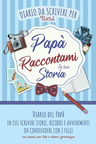 Diario del Papà: Quaderno con Domande per Scrivere Storie, Ricordi e Avvenimenti da Condividere con...