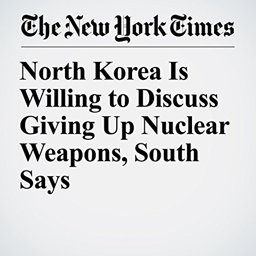 North Korea Is Willing to Discuss Giving Up Nuclear Weapons, South Says copertina