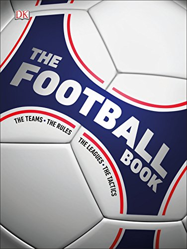 The Football Book: The Teams, The Rules, The Leagues, The Tactics (Dk)