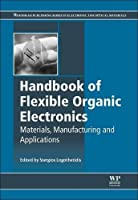 Handbook of Flexible Organic Electronics: Materials, Manufacturing and Applications (Woodhead Publishing Series in Electronic and Optical Materials)