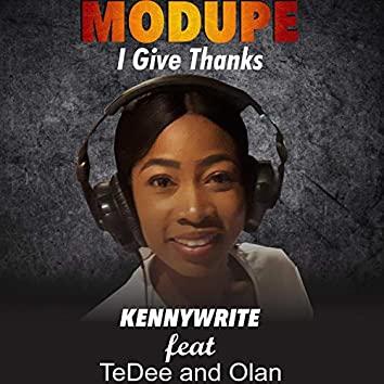 Modupe I Give Thanks (feat. Te Dee & Olan)