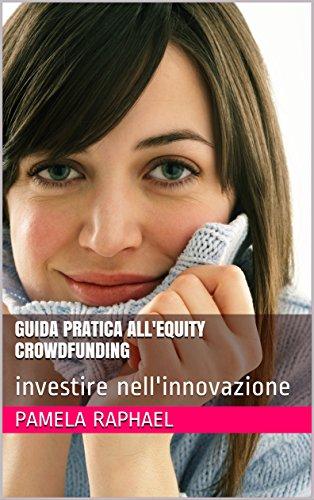 Guida pratica all'Equity crowdfunding: investire nell'innovazione (Italian Edition)