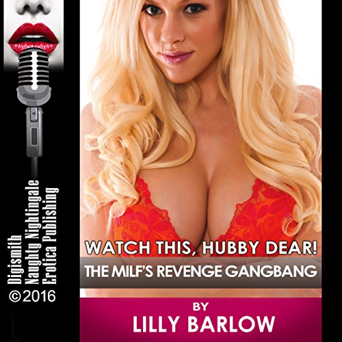 Watch This, Hubby Dear!     The MILF's Revenge Gangbang              By:                                                                                                                                 Lilly Barlow                               Narrated by:                                                                                                                                 Kat Emerson                      Length: 31 mins     Not rated yet     Overall 0.0