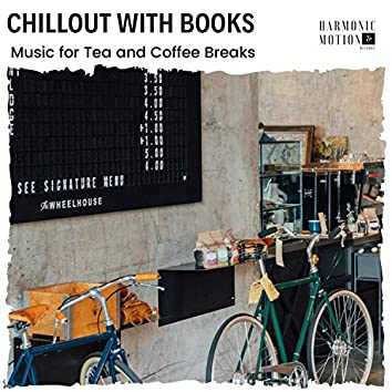 Chillout With Books - Music For Tea And Coffee Breaks